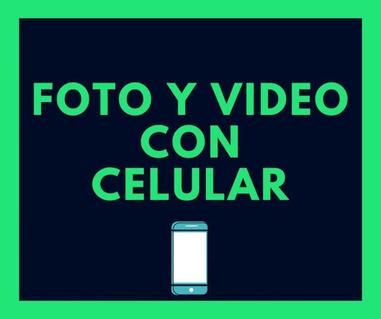 Fotografía y video con celular