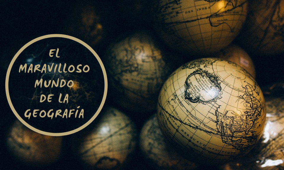 El maravilloso mundo de la geografía