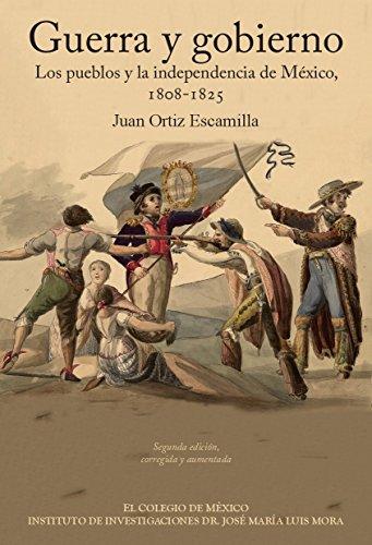Guerra y gobierno. Los pueblos y la independencia de México, 1808-1825