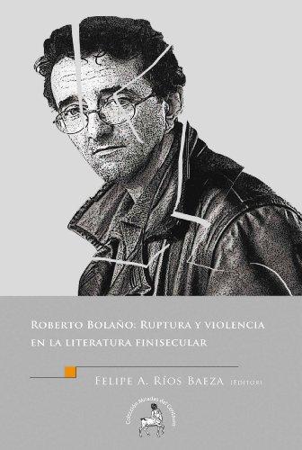 Roberto Bolaño Ruptura y Violencia en la literatura finisecular