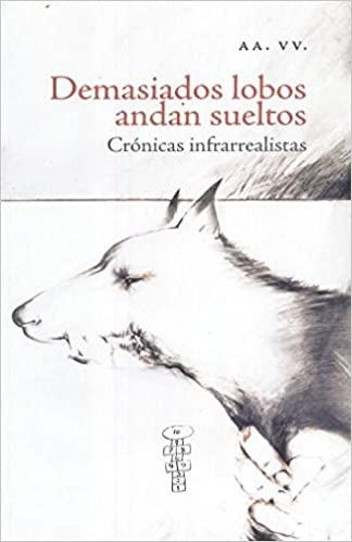 Demasiados Lobos Andan Sueltos. Crónicas Infrarrealistas