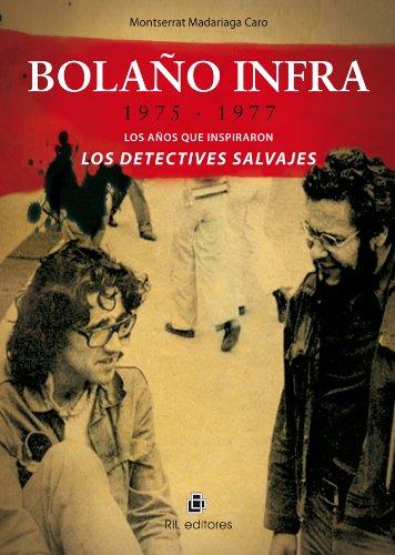 Bolaño Infra Los años que inspiraron Los detectives salvajes