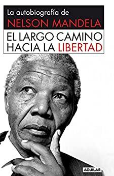 El largo camino hacia la libertad Nelson Mandela