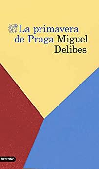 La primavera de Praga Miguel Delibes